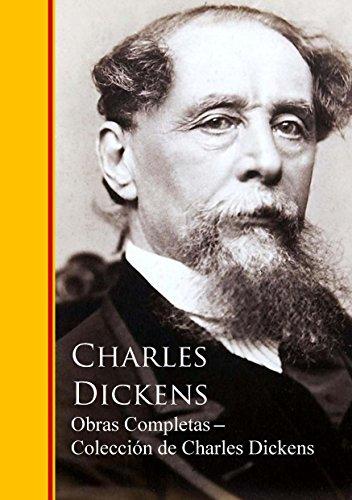 Obras Completas ─ Colección de Charles Dickens: Obras completas - Biblioteca de Grandes Escritores (Spanish Edition)