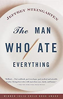 The Man Who Ate Everything: And Other Gastronomic Feats, Disputes, and Pleasurable Pursuits by [Jeffrey Steingarten]