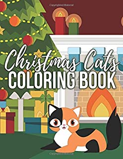 Christmas Cats Coloring Book: Cute Kittens, Festive Felines and Relaxing Holiday Scenes for Cat Lovers