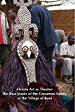 African Art as Theater: The Bwa Masks of the Gnoumou Family of the Village of Boni