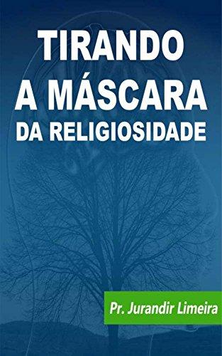 Tirando a Máscara da Religiosidade (Portuguese Edition)