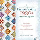 The Farmer's Wife 1930s Sampler Quilt: Inspiring Letters from Farm Women of the Great Depression and 99 Quilt Blocks Th at Honor Them