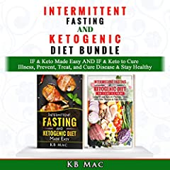 Intermittent Fasting and Ketogenic Diet Bundle: IF & Keto Made Easy and IF & Keto to Cure Illness, Prevent, Treat, and Cure Disease & Stay Healthy