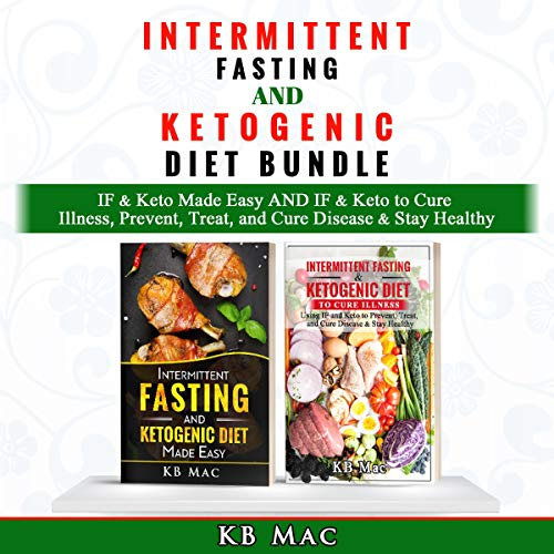Intermittent Fasting and Ketogenic Diet Bundle: IF & Keto Made Easy and IF & Keto to Cure Illness, Prevent, Treat, and Cure Disease & Stay Healthy audiobook cover art