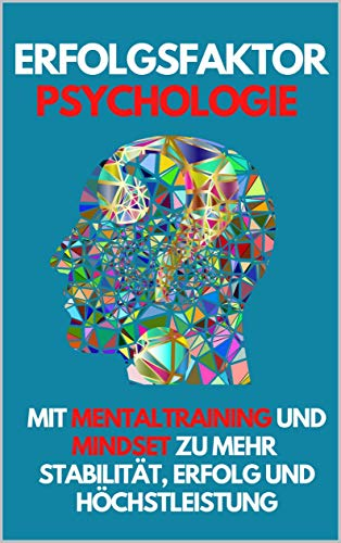 Erfolgsfaktor Psychologie: Mit Mentaltraining und Mindset Ängste überwinden und wieder Höchstleistungen und Erfolg erreichen von [Juergen  Schleiting]