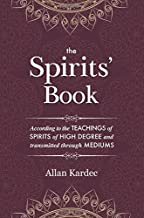 The Spirits' Book: Containing the principles of spiritist doctrine on the immortality of the soul, the nature of spirits and their relations with men, ... an alphabetical index and clear formatting