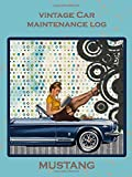Vintage Car Maintenance Log MUSTANG: Retro Pin-Up Girl on faux aged c over...