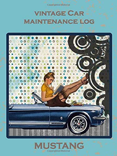 Vintage Car Maintenance Log MUSTANG: Retro Pin-Up Girl on faux aged c    over