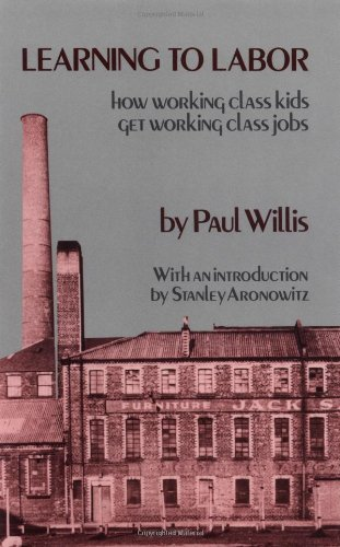 Learning to Labor: How Working Class Kids Get Working Class Jobs