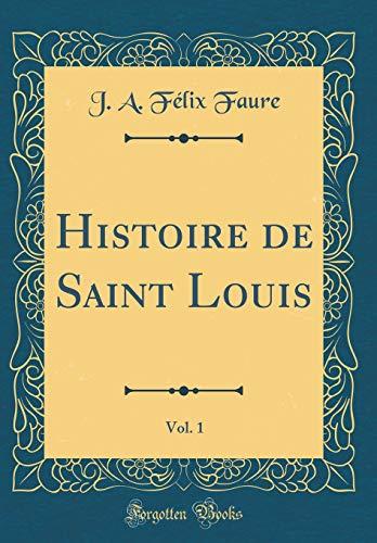 Histoire de Saint Louis, Vol. 1 (Classic Reprint)