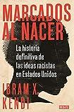 Marcados al nacer: La historia definitiva de las ideas racistas en Estados Unidos