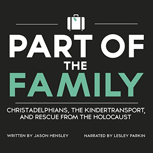 Part of the Family     Christadelphians, the Kindertransport, and Rescue from the Holocaust              By:                                                                                                                                 Jason Hensley                               Narrated by:                                                                                                                                 Lesley Parkin                      Length: 9 hrs and 48 mins     Not rated yet     Overall 0.0
