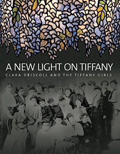 Price comparison product image A New Light on Tiffany: Clara Driscoll and the Tiffany Girls