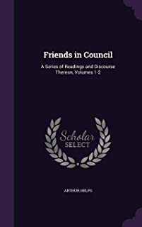 Friends in Council: A Series of Readings and Discourse Thereon, Volumes 1-2