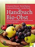 Handbuch Bio-Obst: Sortenvielfalt erhalten. Ertragreich ernten. Natürlich genießen