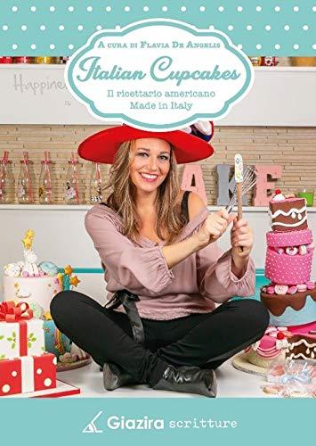 Italian cupcakes. Il ricettario americano made in Italy
