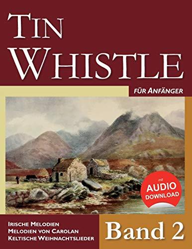 Tin Whistle für Anfänger - Band 2: Irische Melodien - Melodien von Carolan - Keltische Weihnachtslieder