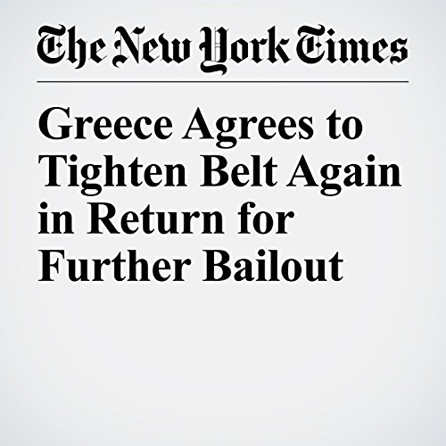 Greece Agrees to Tighten Belt Again in Return for Further Bailout copertina