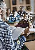 Alma de profesor. La mejor profesión del mundo: 0 (Aprender a ser)