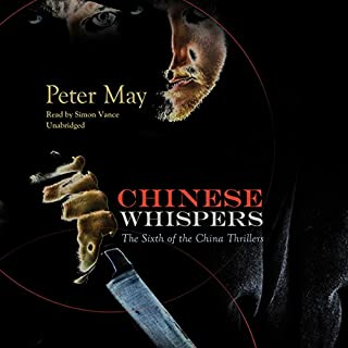 Chinese Whispers     The China Thrillers, Book 6              By:                                                                                                                                 Peter May                               Narrated by:                                                                                                                                 Simon Vance                      Length: 11 hrs and 19 mins     315 ratings     Overall 4.6