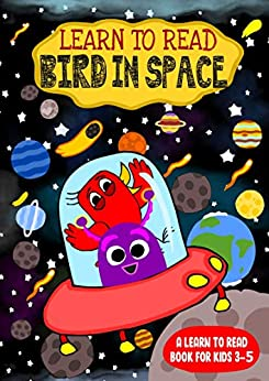 Learn to Read : Bird In Space – A Learn to Read Book for Kids 3-5: A sight words story for kindergarten children and preschoolers (Learn to Read Happy Bird 17)