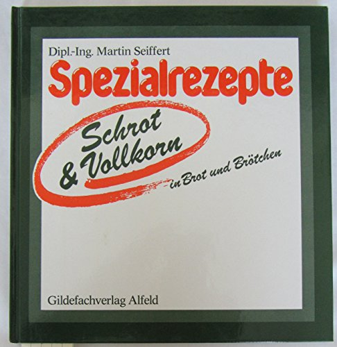 Spezialrezepte Schrot & Vollkorn in Brot und Brötchen