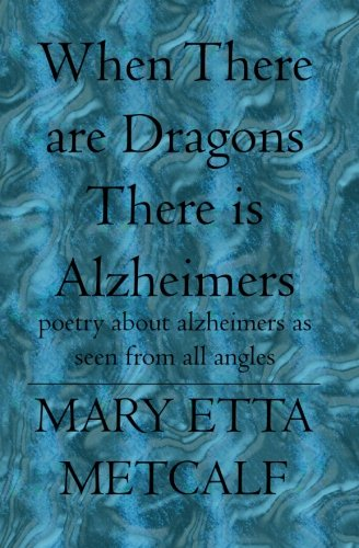 When There Are Dragons There Is Alzheimers: Poetry About Alzheimers As Seen from All Anglesの詳細を見る