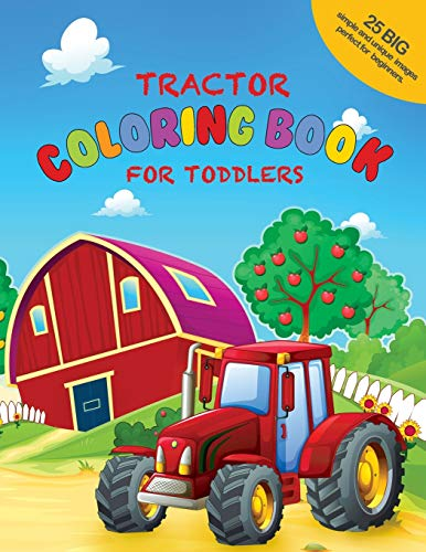 Tractor Coloring Book For Toddlers: 25 Big, Simple and Unique Images Perfect For Beginners: Ages 2-4, 8.5 x 11 Inches (21.59 x 27.94 cm)
