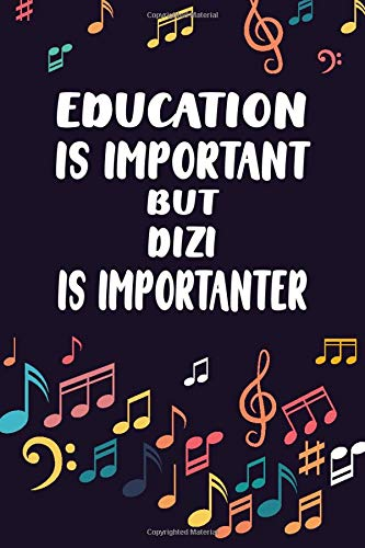 Education Is Important But Dizi Is Importanter: Instrumentalist Gift, Music Band, Lyrics Notebook, Dizi Player, Music lovers, Songwriters Journal