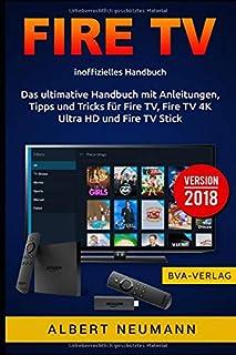FIRE TV: Das ultimative Handbuch mit Anleitungen, Tipps und Tricks für Fire TV, Fire TV 4K Ultra HD und Fire TV Stick - Ve...