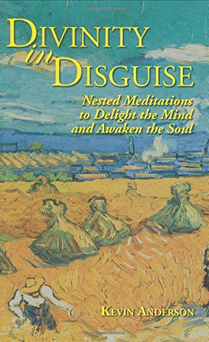 Divinity in Disguise: Nested Meditations to Delight the Mind and Awaken the Soul