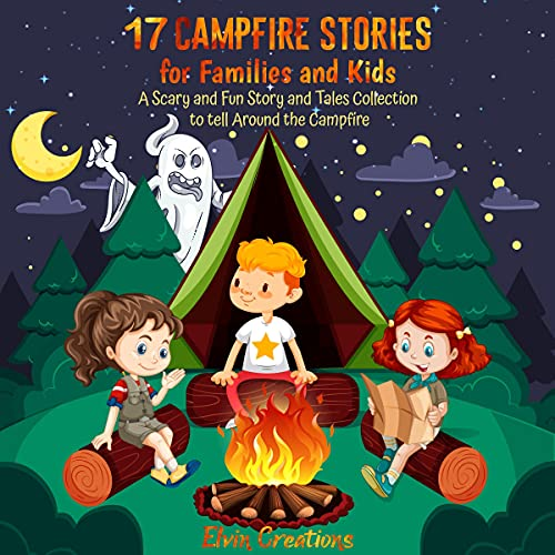 17 Campfire Stories for Families and Kids: A Scary and Fun Story and Tales Collection to Tell Around the Campfire