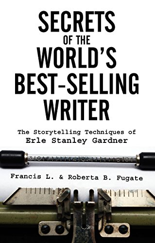 Secrets of the World's Best-Selling Writer: The Storytelling Techniques of Erle Stanley Gardner