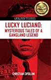 Lucky Luciano: Mysterious Tales of a Gangland Legend (Gangland Mysteries) by Christian Cipollini (2014-05-15)