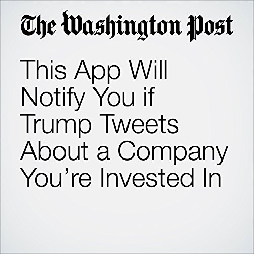 This App Will Notify You if Trump Tweets About a Company You're Invested In copertina