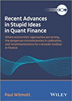 Recent Advances in Stupid Ideas in Quant Finance: Where economists' approaches are wrong, the dangerous inconsistencies in calibration, and recommendations for a broader toolbox in finance [DVD]