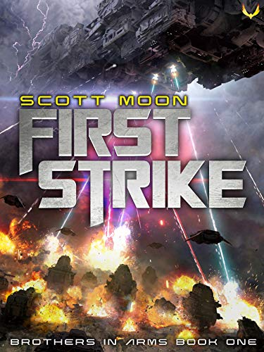 First Strike: A Military SciFi Epic (Brothers in Arms Book 1) Kindle Edition by Scott Moon  (Author)