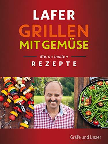 Lafer Grillen mit Gemüse: Meine besten Rezepte (Gräfe und Unzer Einzeltitel)