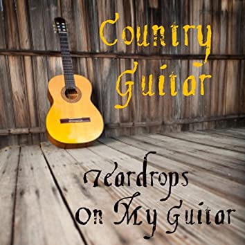 Country Guitar: Teardrops On My Guitar