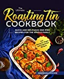 The Ultimate Roasting Tin Cookbook: Quick and Delicious One Dish Recipes for the Whole Family incl. Desserts, Vegan and Vegetarian Recipes