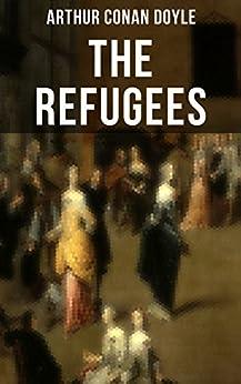 The Refugees: Historical Novel by [Arthur Conan Doyle]