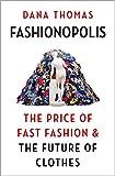 Fashionopolis: The Price of Fast Fashion - and the Future of Clothes - Dana Thomas