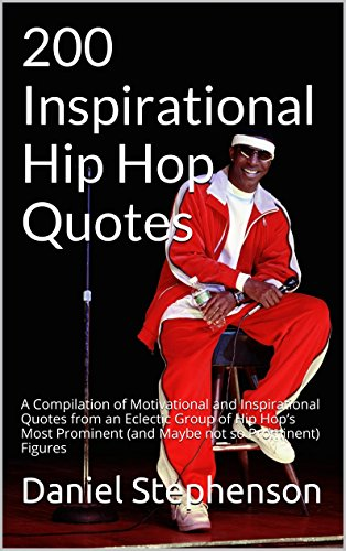 200 Inspirational Hip Hop Quotes: A Compilation of Motivational and Inspirational Quotes...