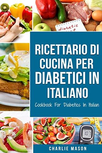 Ricettario Di Cucina Per Diabetici In Italiano/ Cookbook For Diabetics In Italian