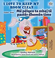 I Love to Keep My Room Clean (English Albanian Bilingual Children's Book) (English Albanian Bilingual Collection)