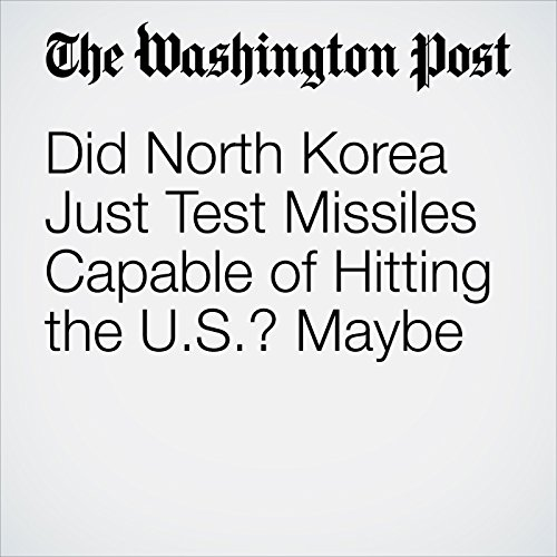 Did North Korea Just Test Missiles Capable of Hitting the U.S.? Maybe cover art