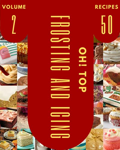 Oh! Top 50 Frosting And Icing Recipes Volume 2: Cook it Yourself with Frosting And Icing Cookbook!