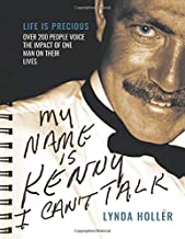 My Name is Kenny I Can't Talk: Life is Precious. Over 200 people voice the impact of one man on their lives.