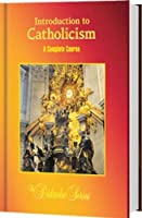 Introduction To Catholicism: A Complete Course 1890177288 Book Cover