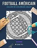 FOOTBALL AMÉRICAIN: UN LIVRE DE COLORIAGE ADULTE: Un livre de coloriage de football américain pour adultes
